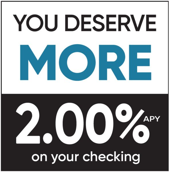 You Deserve More. 2.00% APY on your checking